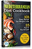The Mediterranean Diet Cookbook: 101 Easy Recipe for Weight Loss. 7 - Day Diet Simple Nutrition Plan PLUS 25 Tips to The Recipes & Healthiest Foods