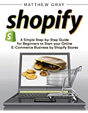 Shopify: A Simple Step-by-Step Guide for Beginners to Start your Online E-Commerce Business by Shopify Stores