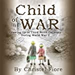 Child of War: Growing Up in Third Reich Germany During World War 2 | Christel Fiore