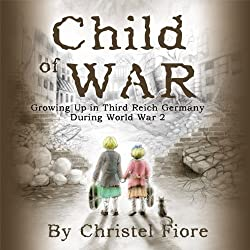 Child of War: Growing Up in Third Reich Germany During World War 2