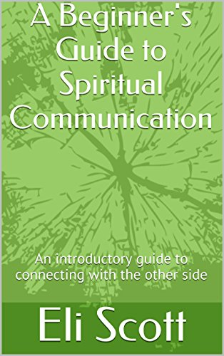 A Beginner's Guide to Spiritual Communication: An introductory course on connecting with the other side