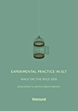 Experimental Practice in ELT: Walk on the wild side (English Edition)