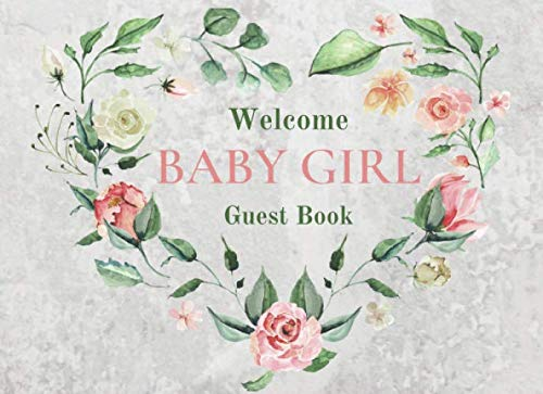 Welcome Baby Girl | Guest Book: Rose Floral Baby Shower Keepsake includes Predictions, Advice for Expectant Parents and Gift Log