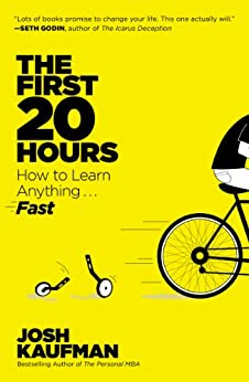 The First 20 Hours: How to Learn Anything Fast! by [Kaufman, Josh]