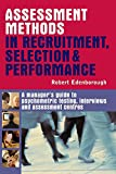 Assessment Methods in Recruitment Selection and Performance: A Manager's Guide to Psychometric Testing, Interviews and Assessment Centres