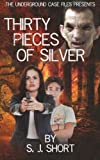 img - for The Underground Case Files presents: Thirty Pieces of Silver by S. J. Short (2016-01-05) book / textbook / text book