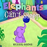 img - for Book For Kids: Elephants Can't Sleep: (Children's book about a Cute Elephant That Doesn't Like His Bedtime Routine, Picture Books, Preschool Books, Ages 3-5, Baby Books, Kids Book, Bedtime Story) book / textbook / text book