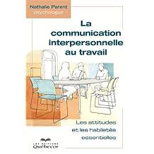 La communication interpersonnelle au travail: Les attitudes et les techniques essentielles (Psychologie) (French Edition)