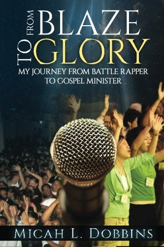 From Blaze To Glory: My Journey from Battle Rapper to Gospel Minister ebook