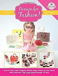 Passion For Fashion!: Cute & Easy Cake Toppers! Shoes, Bags, Make-up and more! Mini Fashions That Look Good Enough To Eat!: 5 (Cute & Easy Cake Toppers Collection) by The Cake & Bake Academy (2014) Paperback