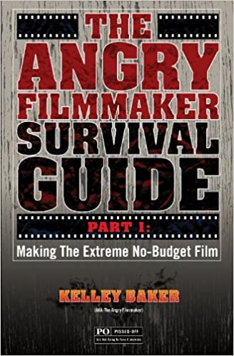 The Angry Filmmaker Survival Guide Part One Making The Extreme No