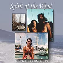 Spirit of the Wind: A Woman's View of Sailing Across the Ocean Audiobook by Bunny Throckmorton Narrated by Natasha Harper