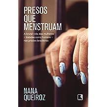 Presos que menstruam: A brutal vida das mulheres - tratadas como homens - nas prisões brasileiras (Portuguese Edition)