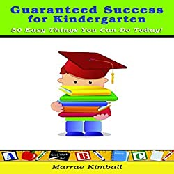 Guaranteed Success for Kindergarten 50 Easy Things You Can Do Today!