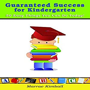 Guaranteed Success for Kindergarten 50 Easy Things You Can Do Today! Audiobook