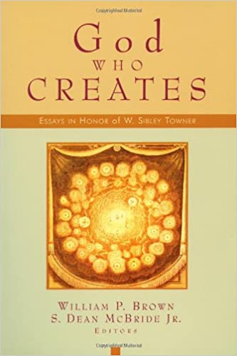 God Who Creates: Essays in Honor of W. Sibley Towner EPUB Free Download