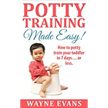 Potty Training Made Easy!: How to potty train your toddler in 7 days… or less. (Potty Training Books Book 1)
