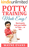 Potty Training Made Easy!: How to potty train your toddler in 7 days... or less. (Potty Training Books Book 1)