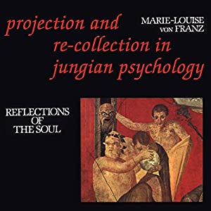 Projection and Re-Collection in Jungian Psychology: Reflections of the Soul Audiobook