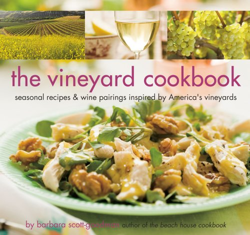 The Vineyard Cookbook: Seasonal Recipes & Wine Pairings Inspired by America's Vineyards by Barbara Scott-Goodman