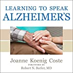 Learning to Speak Alzheimer's: A Groundbreaking Approach for Everyone Dealing with the Disease | Joanne Koenig Coste
