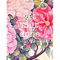 Get Shit Done 2019: Floral Print   8.5 x 11 in   2019 Organizer with Bonus Dotted Grid Pages + Inspirational Quotes + To-Do Lists   Motivational Productivity Booster: Volume 1 (Get Shit Done Planners)