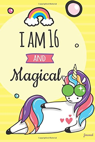 I am 16 and Magical Journal: Blank Cute Unicorn Journal and Happy Birthday Gift for 16 Year Old Teen Girl Funny Unicorn Birthday Gift for Sweet 16th -