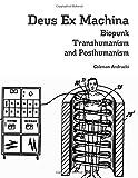 Deus Ex Machina: Biopunk, Transhumanism, and Posthumanism
