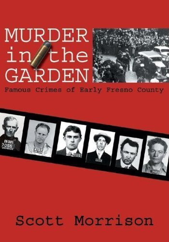 Murder in the Garden: Famous Crimes of Early Fresno County by Scott Morrison - Mall Fresno In