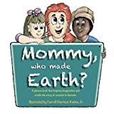 img - for Mommy, who made Earth? by Carroll Harrison Kehne Jr. (2015-01-13) book / textbook / text book