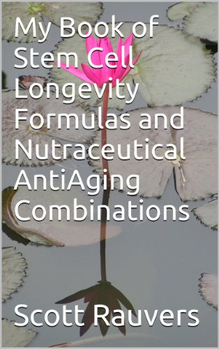 - My Book of Stem Cell Longevity Formulas and Nutraceutical AntiAging Combinations: Based on scientific research studies of foods, herbs and extracts proven to grow stem cells that extend lifespan
