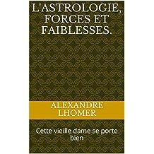 L'ASTROLOGIE, FORCES ET FAIBLESSES.: Cette vieille dame se porte bien (French Edition)