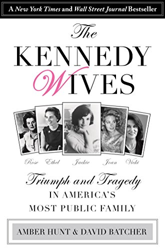 Kennedy Wives: Triumph and Tragedy in America's Most Public Family (Remembering Never Women And Children Die First)