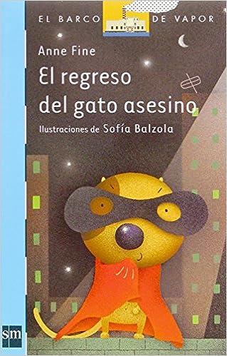 Amazon.com: El regreso del gato asesino / The Return of the Killer Cat (El barco de vapor / The Steamboat) (Spanish Edition) (9788434832596): Anne Fine: ...
