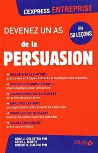 Devenez un as de la persuasion par Robert B. Cialdini