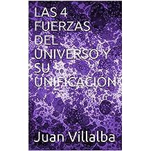 LAS 4 FUERZAS DEL UNIVERSO Y SU UNIFICACIÓN (Spanish Edition)