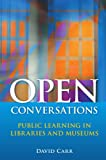 Open Conversations: Public Learning in Libraries and Museums
