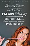 Search : Fat Girl Walking: Sex, Food, Love, and Being Comfortable in Your Skin...Every Inch of It
