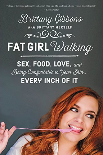Fat Girl Walking: Sex, Food, Love, and Being Comfortable in Your Skin…Every Inch of It ebook