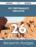 Key Performance Indicator 26 Success Secrets - 26 Most Asked Questions on Key Performance Indicator - What You Need to Know, Benjamin Hodges, 1488516790