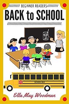 Back to School for Beginner Readers (Seasonal Easy Readers for Beginner Readers Book 12) by [Woodman, Ella May]
