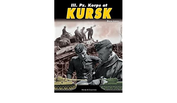 Iii. Pz. Korps at Kursk 1943: Amazon.es: Didier Lodieu ...