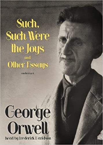 Such, Such Were the Joys and Other Essays: George Orwell, Frederick Davidson: 9781441717719: Amazon.com: Books