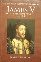 James V: The Personal Rule, 1528-42 (Stewart Dynasty in Scotland)