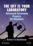 The Sky is Your Laboratory: Advanced Astronomy Projects for Amateurs (Springer Praxis Books)
