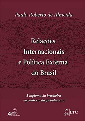 Relações Internacionais e Política Externa do Brasil: A Diplomacia Brasileira no Contexto da Globalização