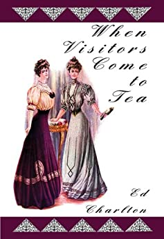 When Visitors Come to Tea by [Charlton, Ed]