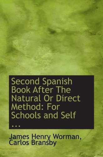 Second Spanish Book After The Natural Or Direct Method: For Schools and Self ... ebook