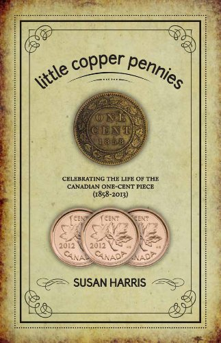 - Little Copper Pennies: Celebrating the Life of the Canadian one-cent piece (1858-2013)