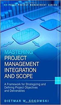 Book Mastering Project Management Integration and Scope: A Framework for Strategizing and Defining Project Objectives and Deliverables (FT Press Project Management)